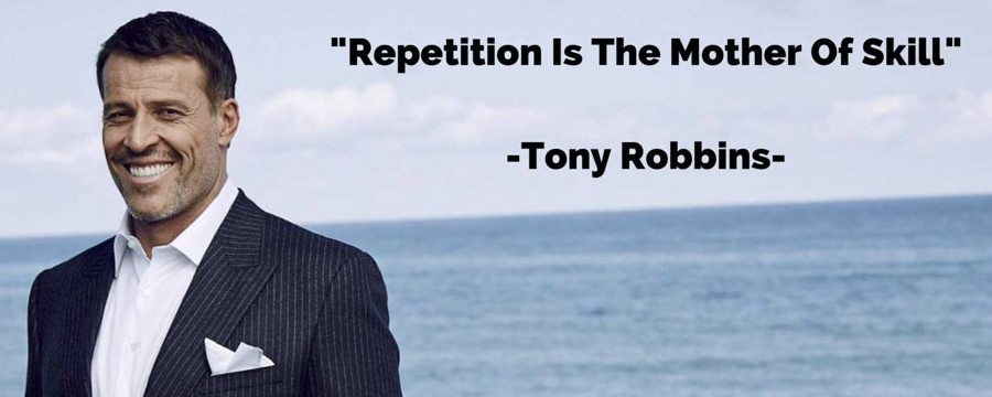 Repetition is mother of skill - Tony Robbins